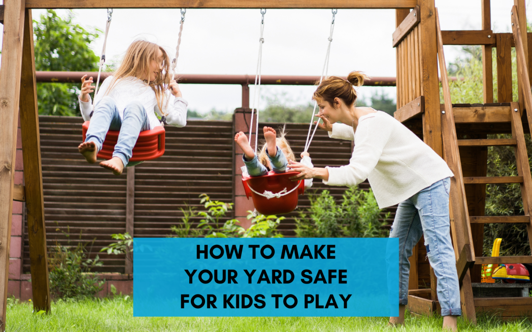 How To Make Your Yard Safe For Kids To Play